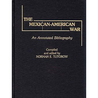 The MexicanAmerican War An Annotated Bibliography by Totorow & Norman E.