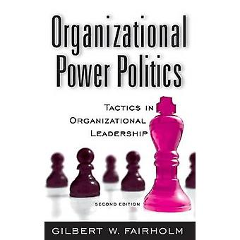 Organizational Power Politics Tactics in Organizational Leadership by Fairholm & Gilbert W
