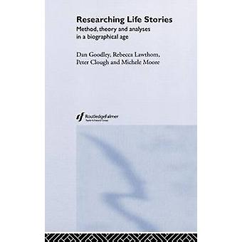 Researching Life Stories Method Theory and Analyses in a Biographical Age by Goodley & Dan