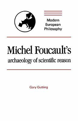 Michel Foucaults Archaeology of Scientific Reason by Gutting & Gary