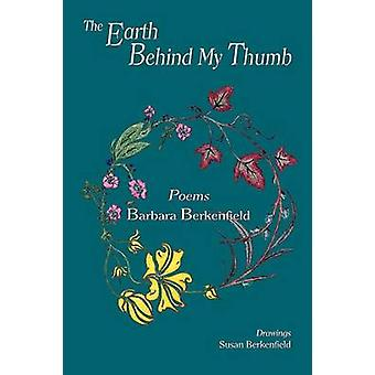 The Earth Behind My Thumb by Berkenfield & Barbara
