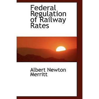 Federal Regulation of Railway Rates by Merritt & Albert N.