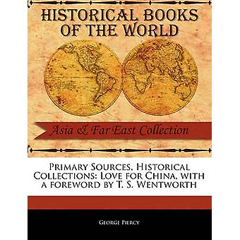 Primary Sources Historical Collections Love for China with a foreword by T. S. Wentworth by Piercy & George