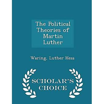 The Political Theories of Martin Luther  Scholars Choice Edition by Hess & Waring & Luther