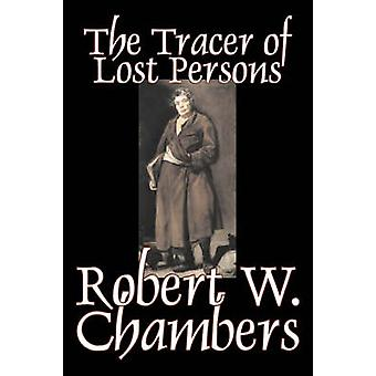 The Tracer of Lost Persons by Robert W. Chambers Fiction Horror Action  Adventure by Chambers & Robert W.