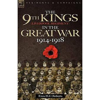The 9thThe Kings Liverpool Regiment in the Great War 1914  1918 by Roberts & Enos & H. G.