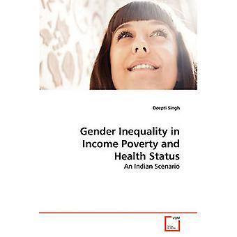 Gender Inequality in Income Poverty and Health Status by Singh & Deepti