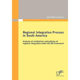 Regional Integration Process in South America Analysis of institutions and policies of regional integration under the EU Framework by Len Li & Jaime Martn
