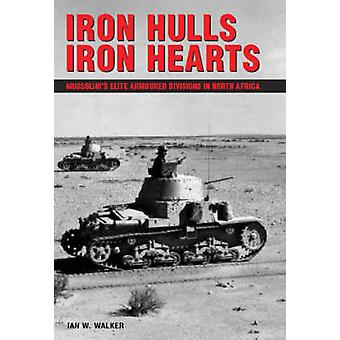 Iron Hulls - Iron Hearts - Mussolini's Elite Armoured Divisions in Nor