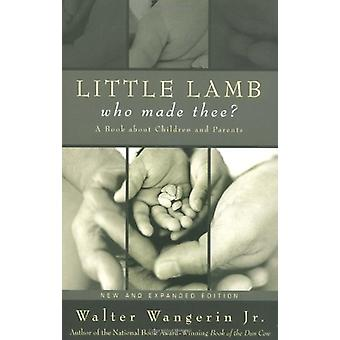 Little Lamb - Who Made Thee? - A Book about Children and Parents by Wa
