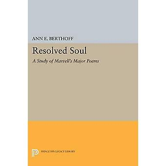 Resolved Soul - A Study of Marvell's Major Poems by Ann E. Berthoff -
