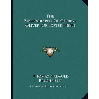 The Bibliography of George Oliver - of Exeter (1885) by Thomas Nadaul