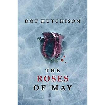 The Roses of May by Dot Hutchison - 9781503939509 Book