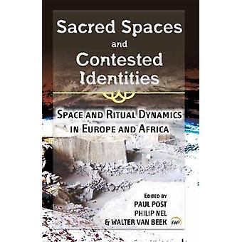 Sacred Spaces and Contested Identities - Space and Ritual Dynamics in