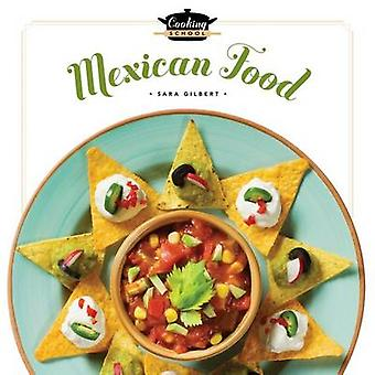 Cooking School Mexican Food by Sara Gilbert - 9781608185047 Book