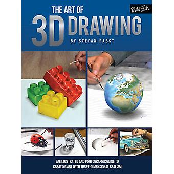 The Art of 3D Drawing - An Illustrated and Photographic Guide to Creat
