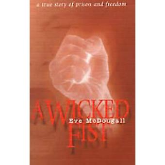A Wicked Fist - A True Story of Prison and Freedom by Eve McDougall -