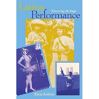 Latina Performance - Traversing the Stage by Alicia Arrizon - 97802532