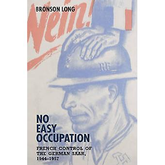 No Easy Occupation French Control of the German Saar 19441957 by Long & Bronson