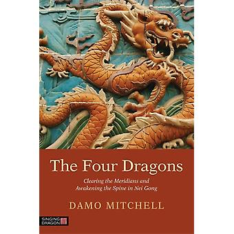 The Four Dragons: Clearing the Meridians and Awakening the Spine in Nei Gong (Daoist Nei Gong) (Paperback) by Mitchell Damo