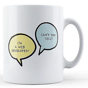 I'm A Web Developer, Can't You Tell? - Printed Mug