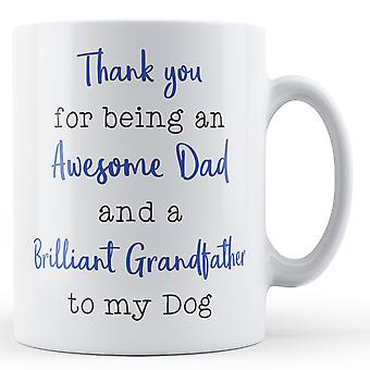 Thank you for being an Awesome Dad and a Brilliant Grandfather to my Dog - Printed Mug