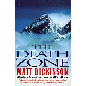 The Death Zone - Climbing Everest Through the Killer Storm by Matt Dic