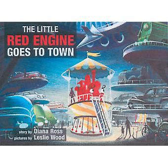 The Little Red Engine Goes to Town by Diana Ross - Leslie Wood - 9780