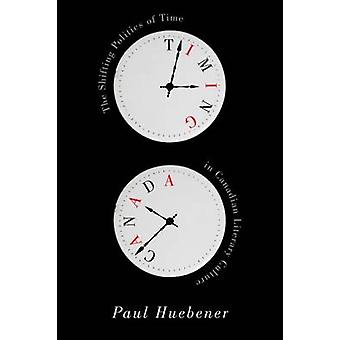 Timing Canada - The Shifting Politics of Time in Canadian Literary Cul