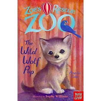Zoe's Rescue Zoo - The Wild Wolf Cub by Amelia Cobb - Sophy Williams -