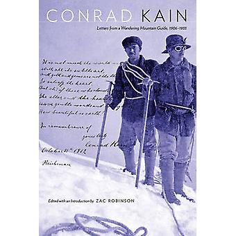 Conrad Kain - Letters from a Wandering Mountain Guide - 1906-1933 by C