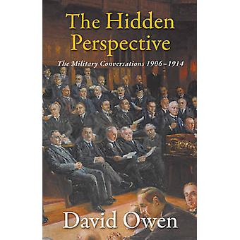 The Hidden Perspective - The Military Conversations 1906-1914 by David