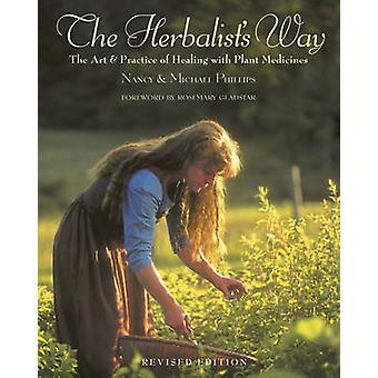 The Herbalist's Way - The Art and Practice of Healing with Plant Medic