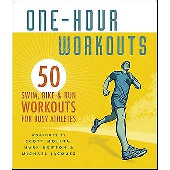 One-hour Workouts - 50 Swim - Bike & Run Workouts for Busy Athletes by
