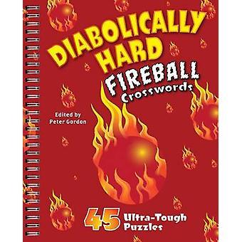 Diabolically Hard Fireball Crosswords - 45 Ultra-Tough Puzzles by Pete