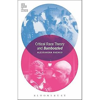 Critical Race Theory and Bamboozled by Alessandra Raengo - 9781501305