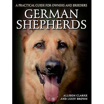 German Shepherds - A Practical Guide for Owners and Breeders by Alliso