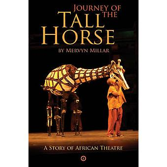 Journey of the Tall Horse - A Story of African Theatre by Mervyn Milla