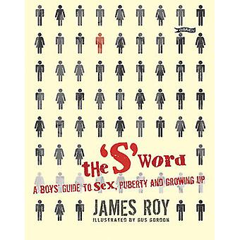 The S Word - A Boy's Guide to Sex - Puberty and Growing Up by James Ro