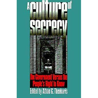 A Culture of Secrecy - Government Versus the People's Right to Know by