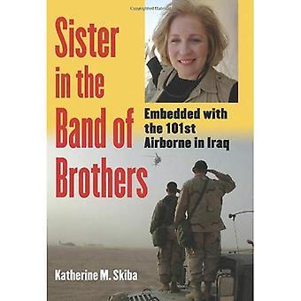 Sœur dans la bande des frères: embarqué avec la 101ème Airborne en Irak (études de la guerre moderne)