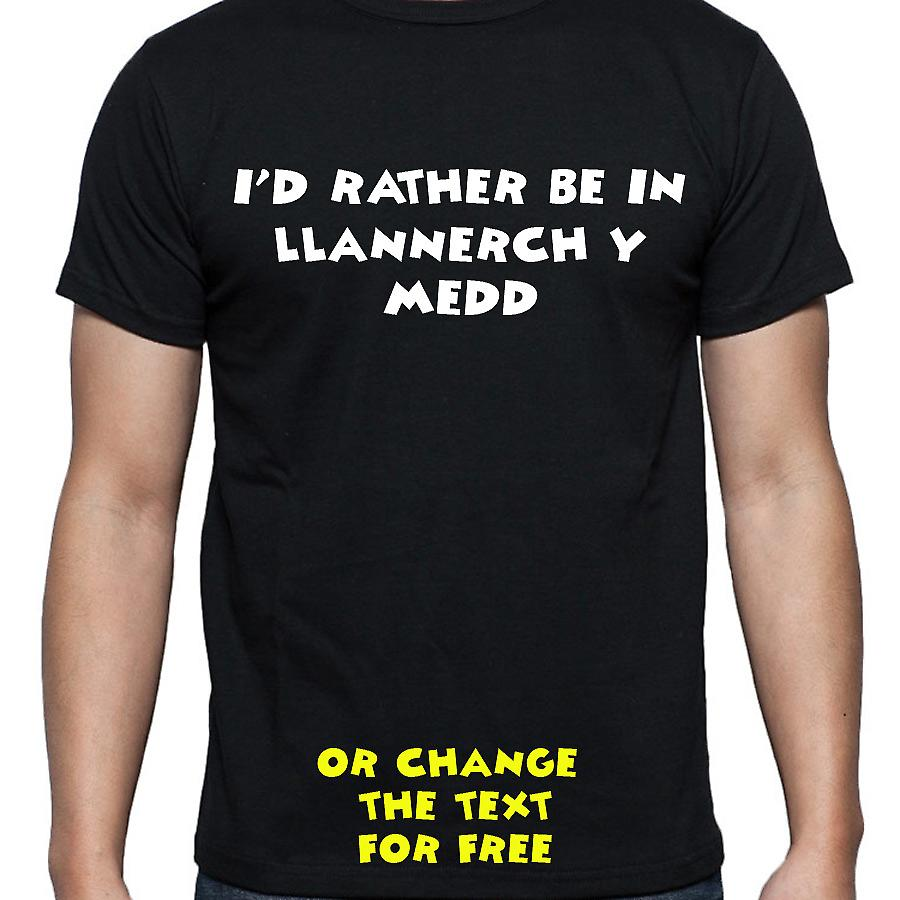 I'd Rather Be In Llannerch y medd Black Hand Printed T shirt