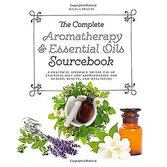 The Complete Aromatherapy &� Essential Oils Sourcebook: A Practical Approach to the Use of Essential Oils for Health and Well-Being