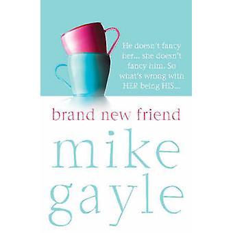 Gloednieuwe vriend door Mike Gayle