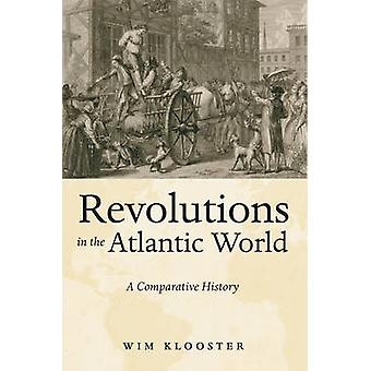 Revolutions in the Atlantic World A Comparative History by Klooster & Wim