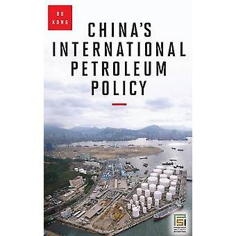 Chinas International Petroleum Policy by Kong & Bo