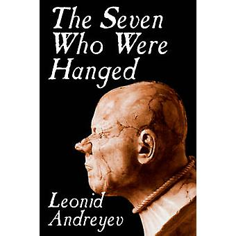 The Seven Who Were Hanged by Leonid Nikolayevich Andreyev Fiction by Andreyev & Leonid Nikolayevich