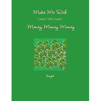 Make Me Rich  Money Money Money by Burzel
