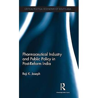 Pharmaceutical Industry and Public Policy in Postreform India by Joseph & Reji K.