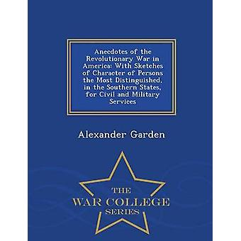 Anecdotes of the Revolutionary War in America With Sketches of Character of Persons the Most Distinguished in the Southern States for Civil and Military Services  War College Series by Garden & Alexander